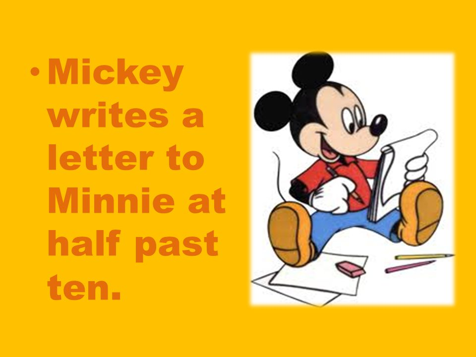 Mickey writes a letter to Minnie at half past ten.