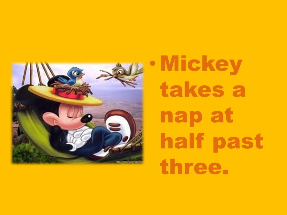 Mickey takes a nap at half past three.