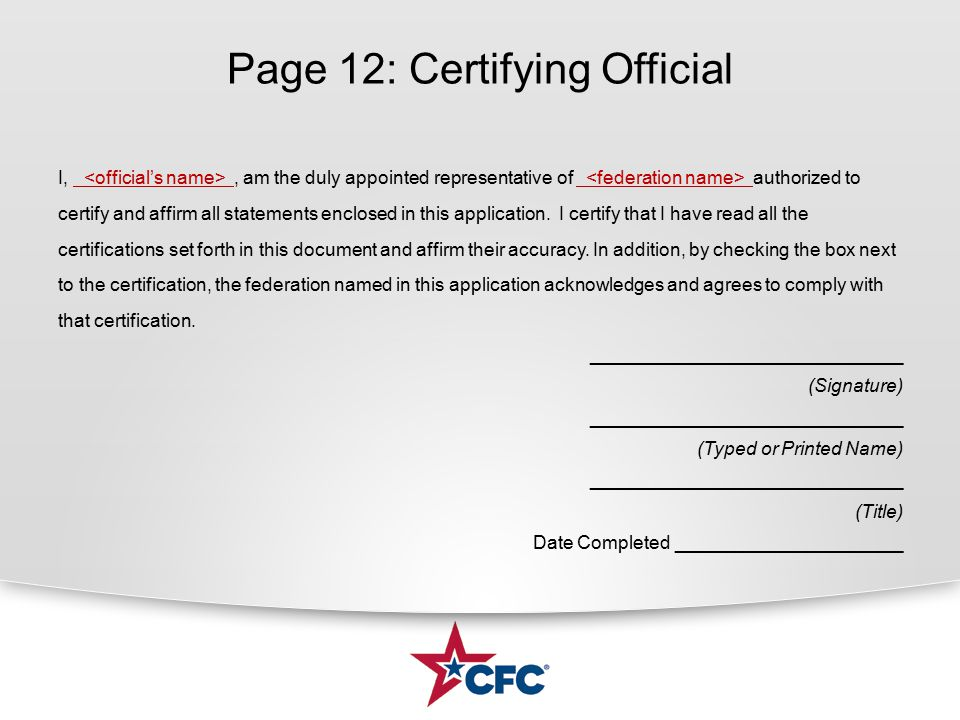 Page 12: Certifying Official I,, am the duly appointed representative of authorized to certify and affirm all statements enclosed in this application.