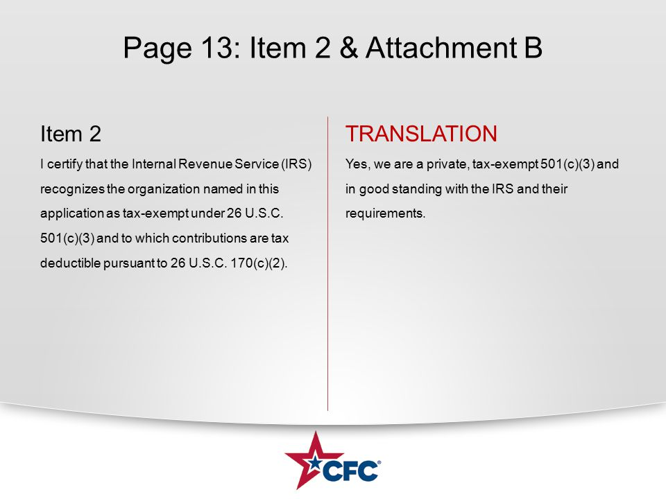 Page 13: Item 2 & Attachment B Item 2 I certify that the Internal Revenue Service (IRS) recognizes the organization named in this application as tax-exempt under 26 U.S.C.