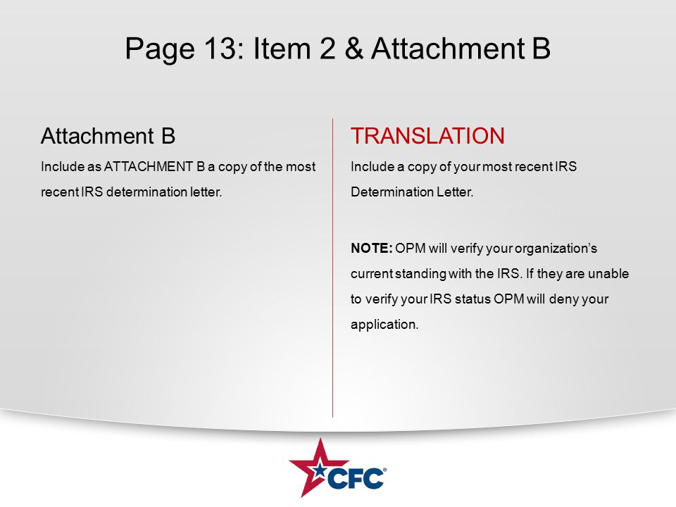 Page 13: Item 2 & Attachment B Attachment B Include as ATTACHMENT B a copy of the most recent IRS determination letter.