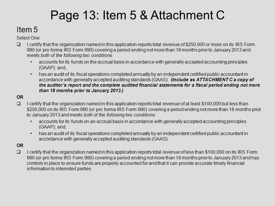Page 13: Item 5 & Attachment C Item 5 Select One:  I certify that the organization named in this application reports total revenue of $250,000 or mor