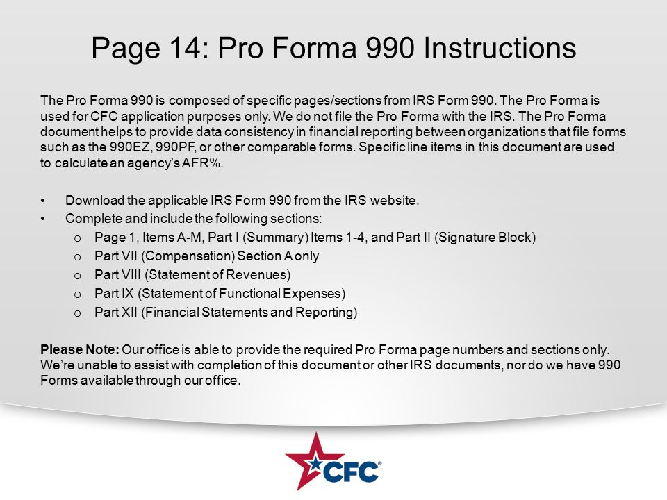 Page 14: Pro Forma 990 Instructions The Pro Forma 990 is composed of specific pages/sections from IRS Form 990. The Pro Forma is used for CFC applicat