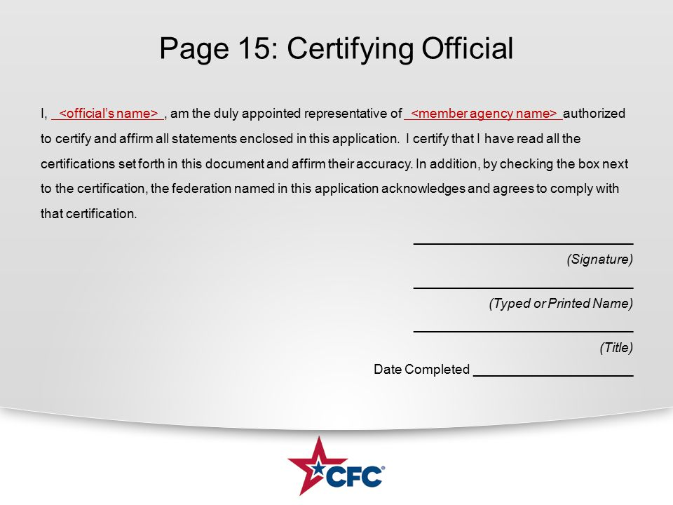 Page 15: Certifying Official I,, am the duly appointed representative of authorized to certify and affirm all statements enclosed in this application.