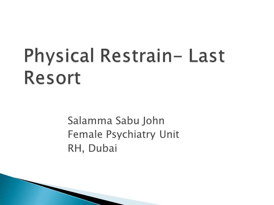Physical Restrain- Last Resort Salamma Sabu John Female Psychiatry Unit RH, Dubai