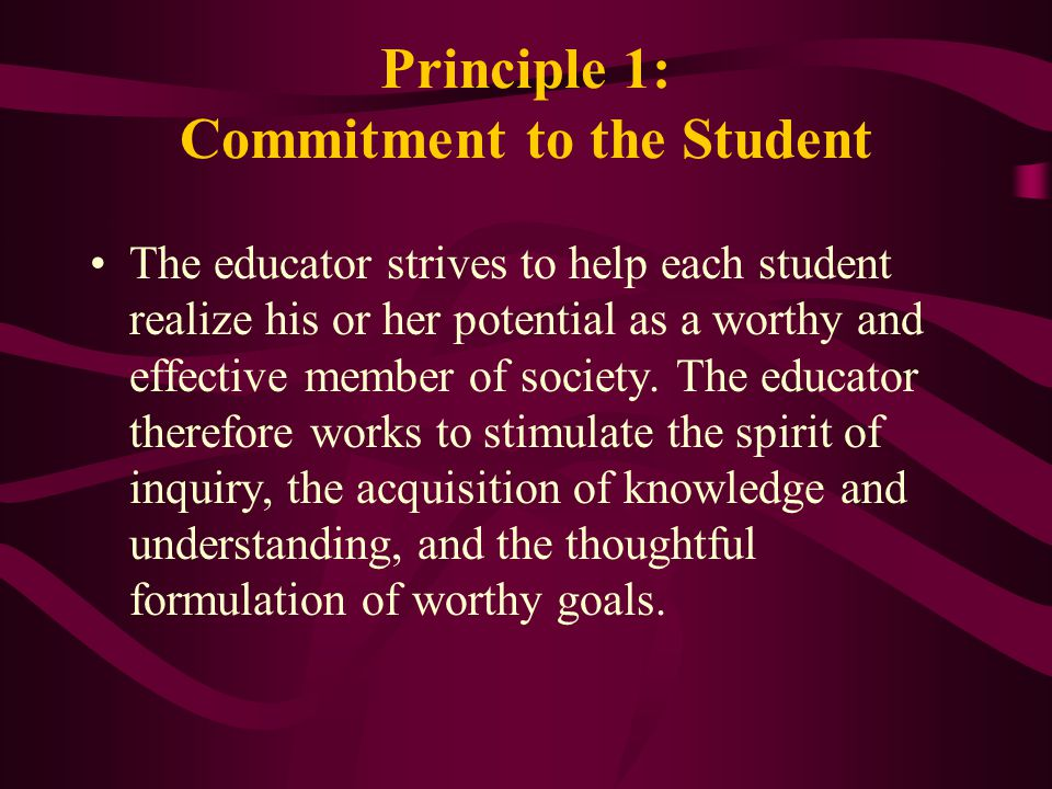 Commitment to the Student In fulfillment of the obligation to the student, the educator: Shall not unreasonably restrain the student from independent action in the pursuit of learning.