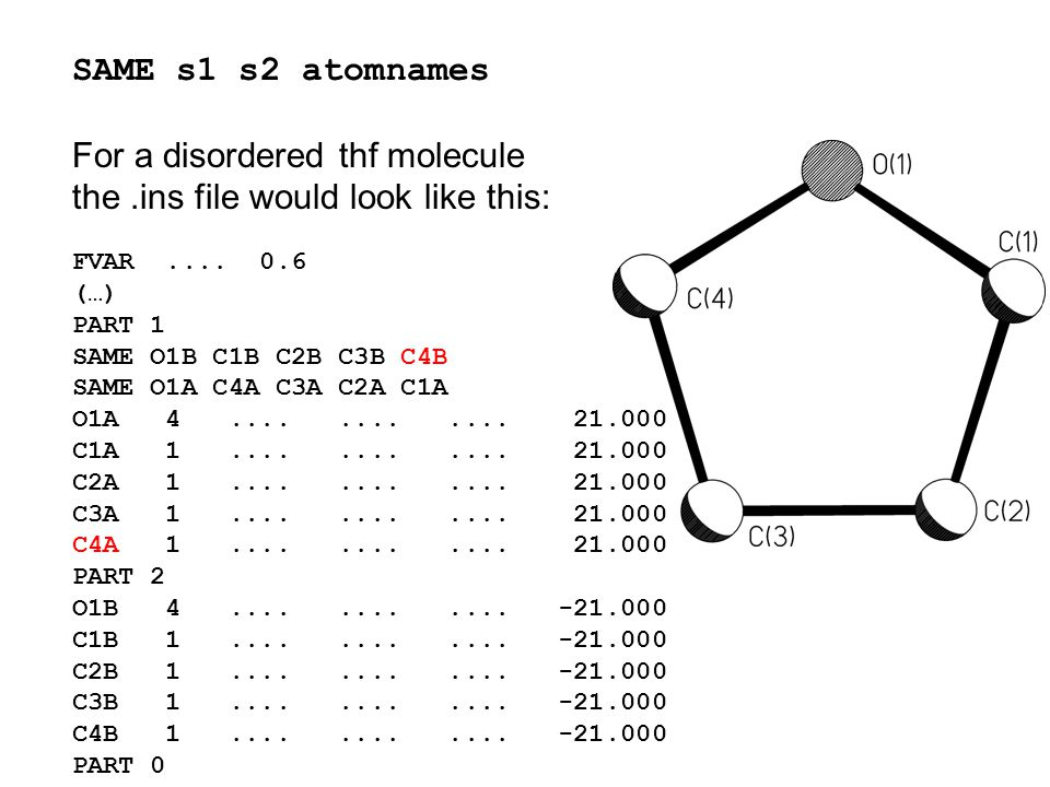 SAME s1 s2 atomnames For a disordered thf molecule the.ins file would look like this: FVAR....