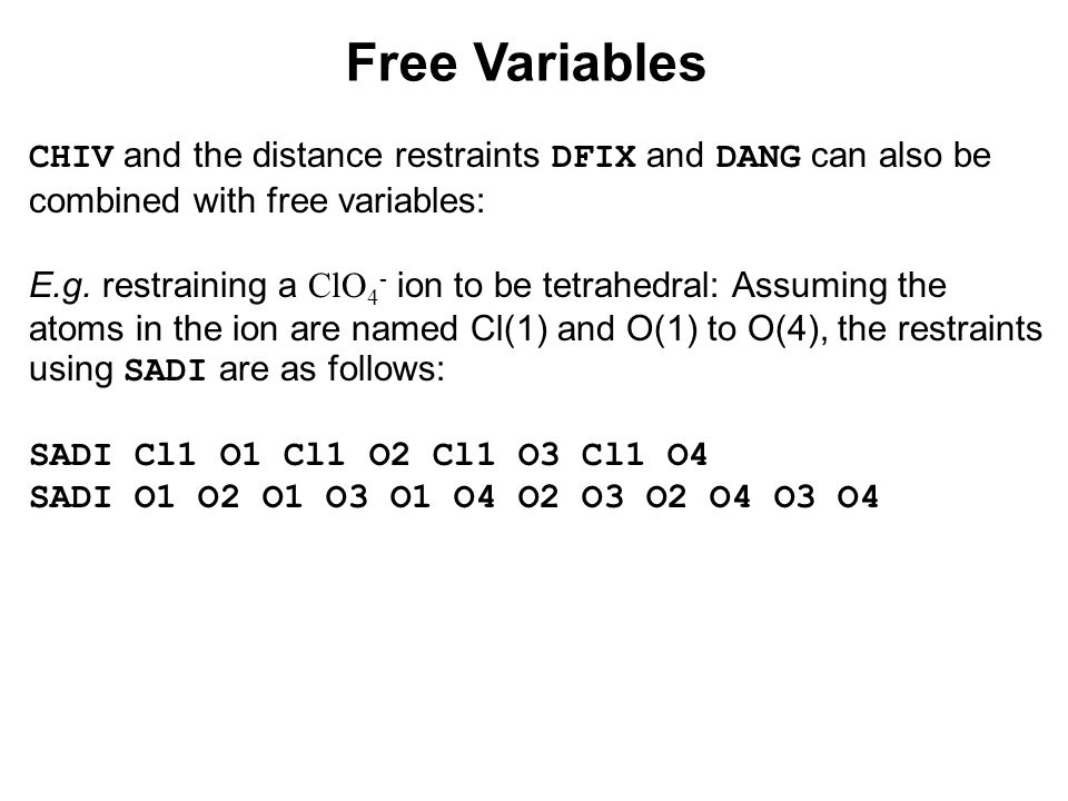 Free Variables CHIV and the distance restraints DFIX and DANG can also be combined with free variables: E.g.