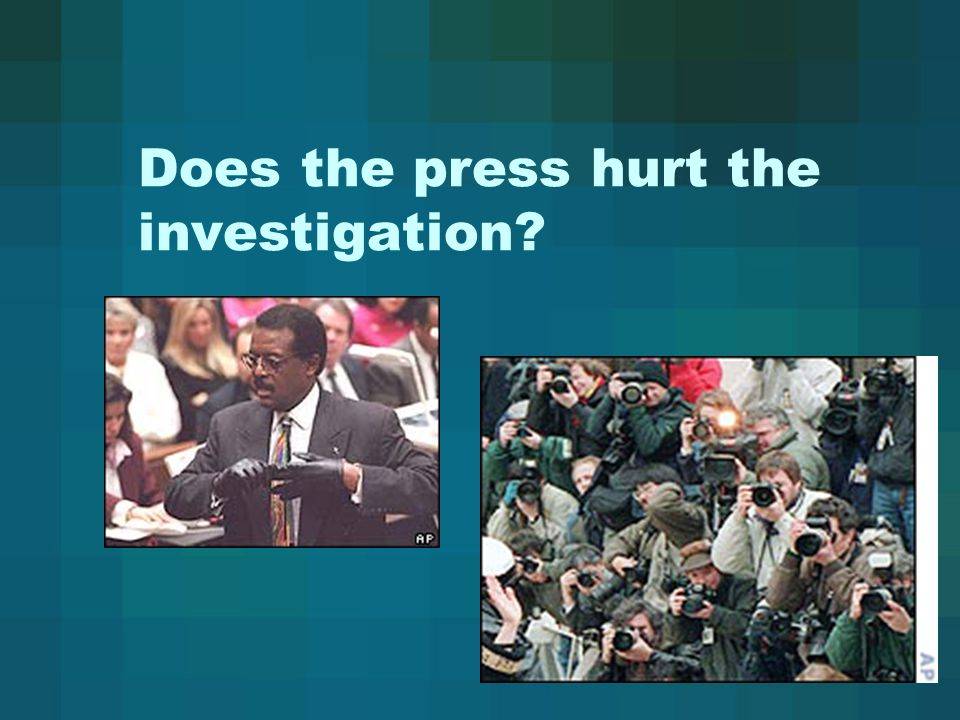 Does the press hurt the investigation