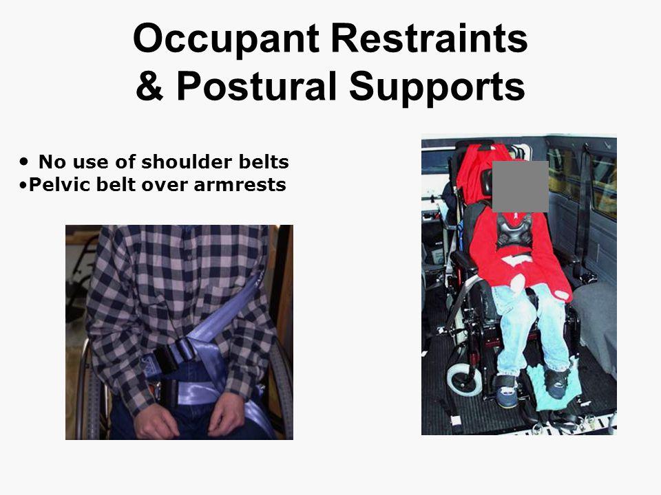 Occupant Restraints & Postural Supports No use of shoulder belts Pelvic belt over armrests