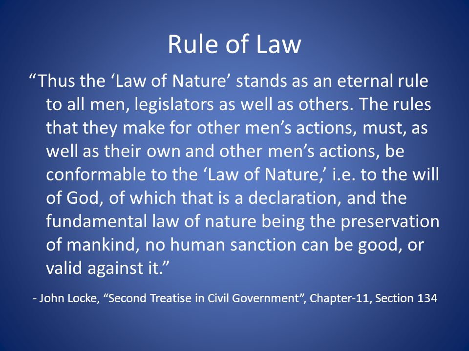 "Rule of Law ""Thus the 'Law of Nature' stands as an eternal rule to all men, legislators as well as others. The rules that they make for other men's ac"