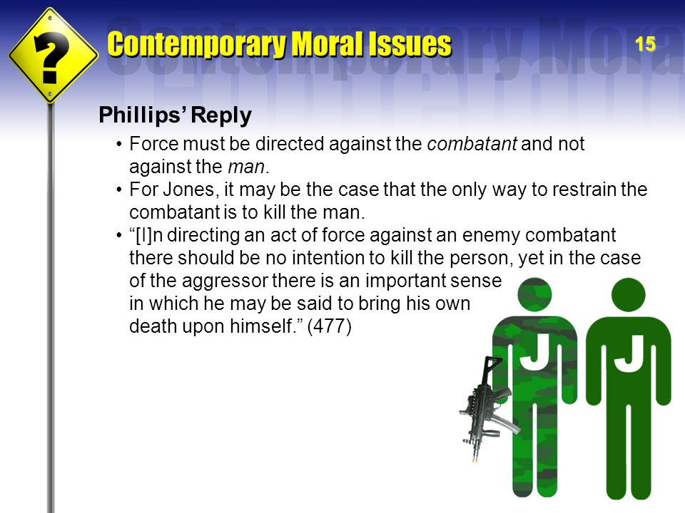 15 Phillips' Reply Force must be directed against the combatant and not against the man.