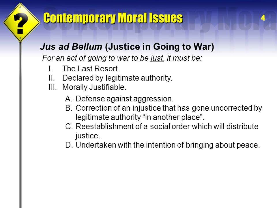 5 Jus in Bello (Justice Waging War) I.Proportionality: The quantity of force employed or threatened must always be morally proportionate to the end being sought in war.