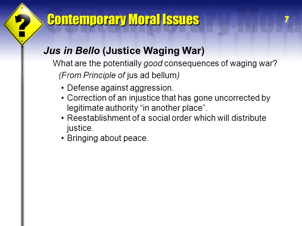 7 Jus in Bello (Justice Waging War) What are the potentially good consequences of waging war.