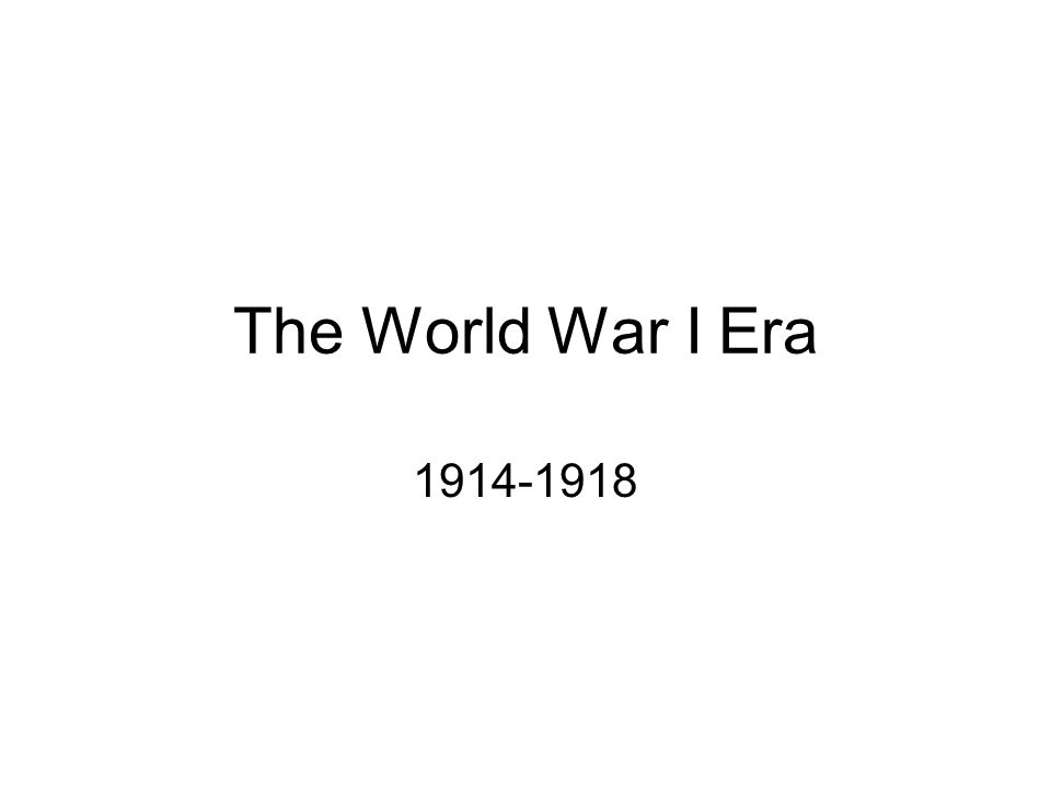 The World War I Era 1914-1918