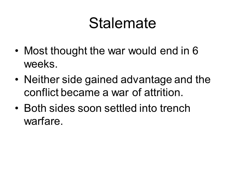 Stalemate Most thought the war would end in 6 weeks.