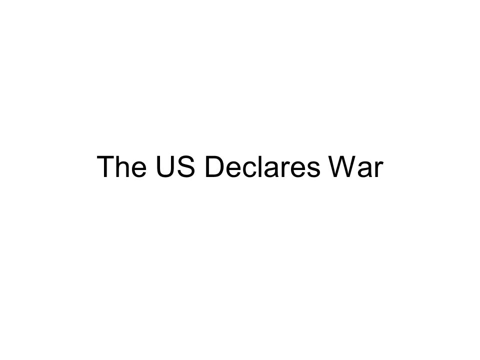 The US Declares War