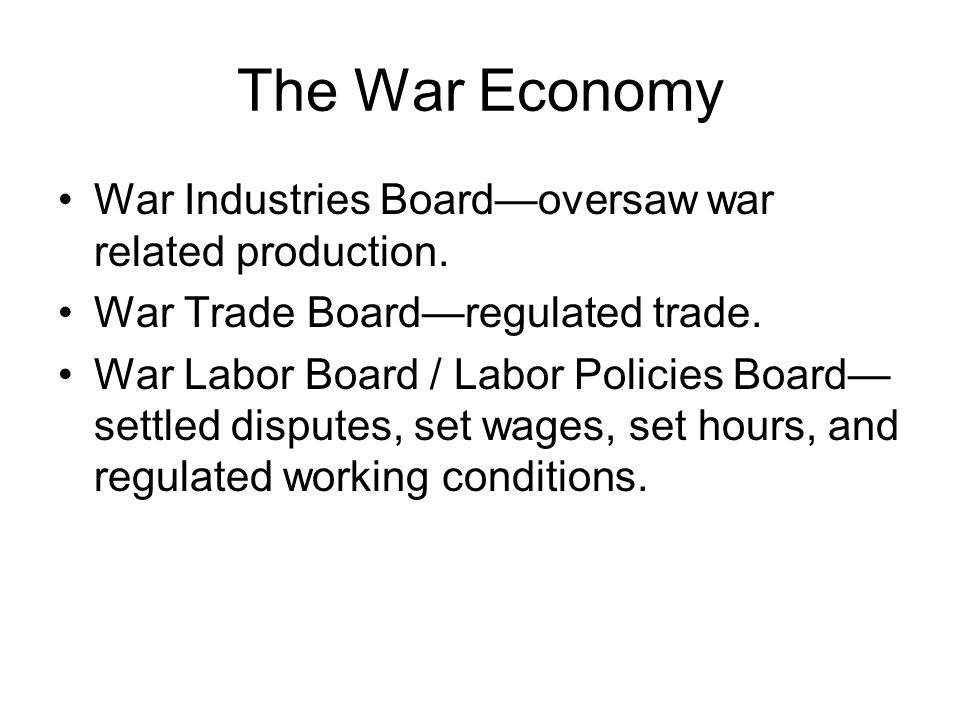 The War Economy War Industries Board—oversaw war related production.