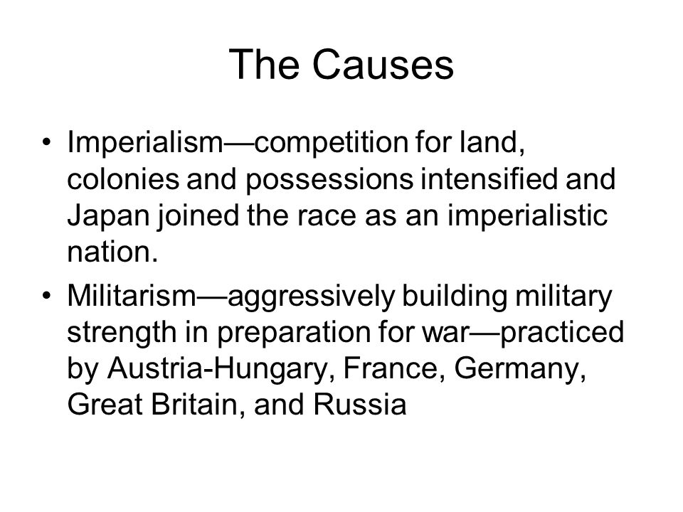 The Causes Imperialism—competition for land, colonies and possessions intensified and Japan joined the race as an imperialistic nation.