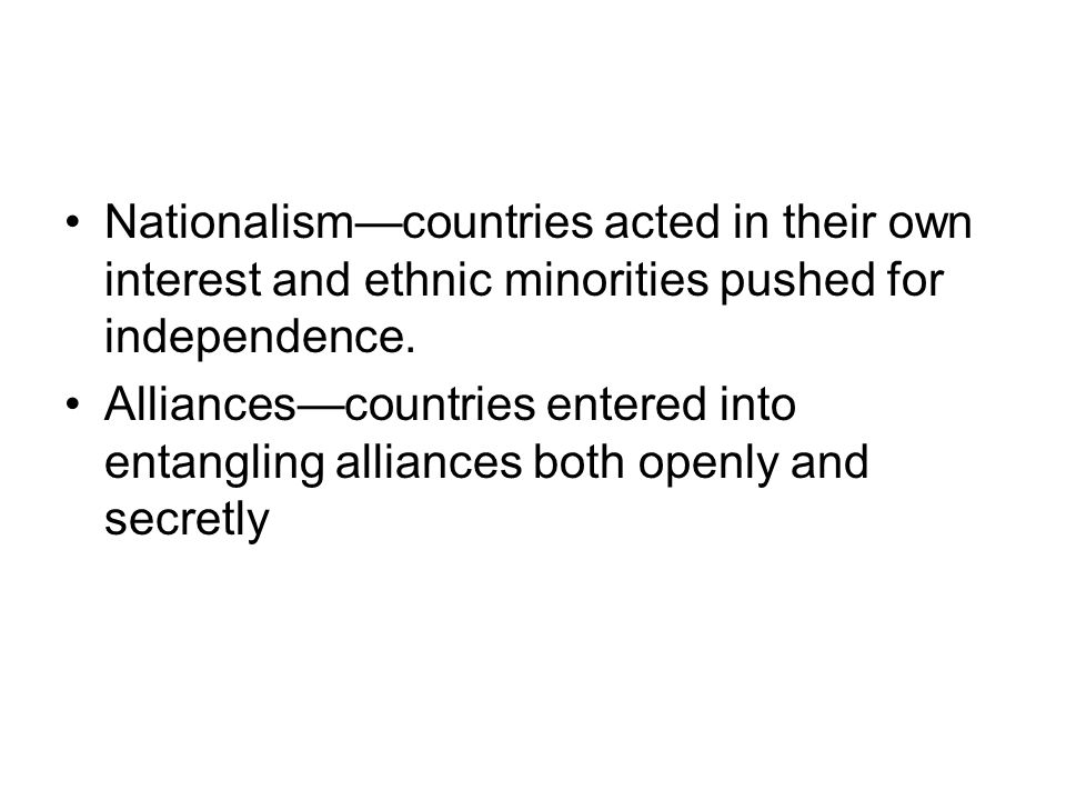 Nationalism—countries acted in their own interest and ethnic minorities pushed for independence.