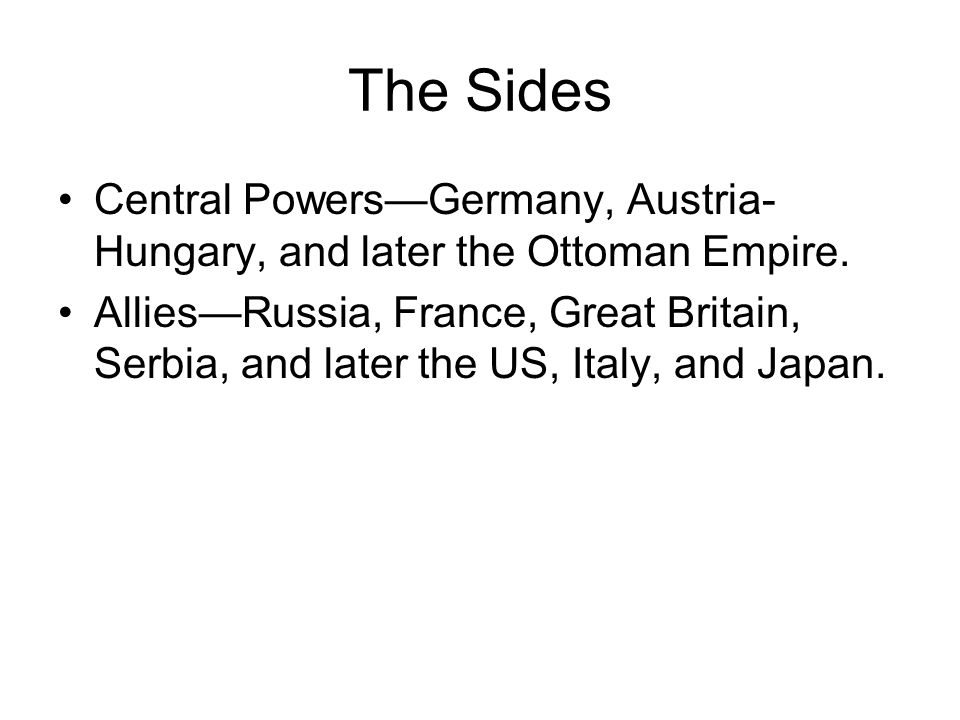 The Sides Central Powers—Germany, Austria- Hungary, and later the Ottoman Empire.