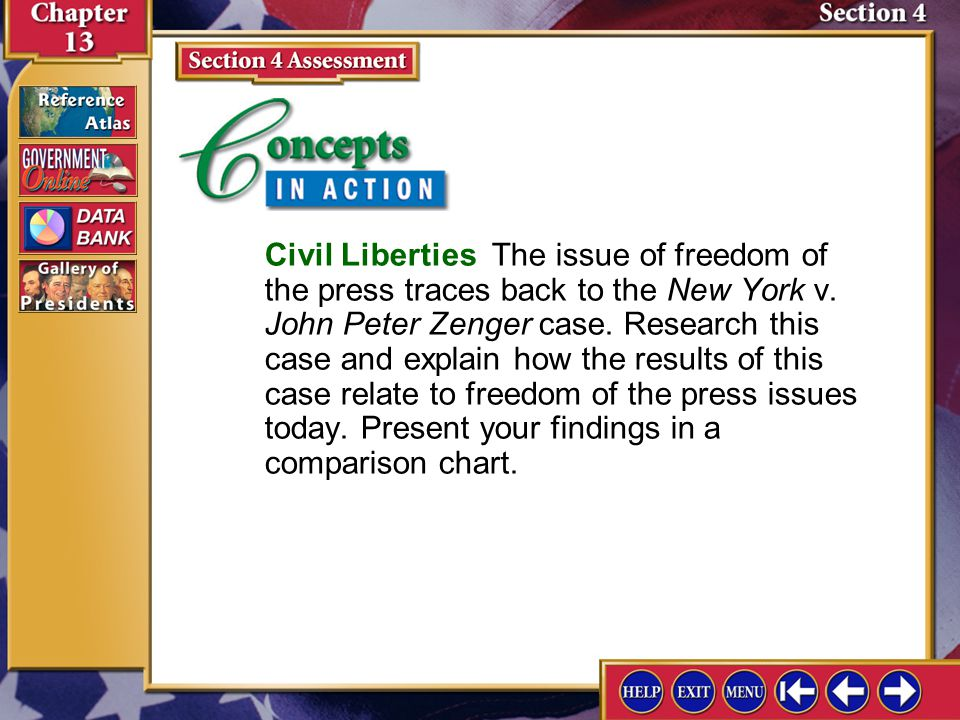 Section 4 Concepts in Action Civil Liberties The issue of freedom of the press traces back to the New York v. John Peter Zenger case. Research this ca