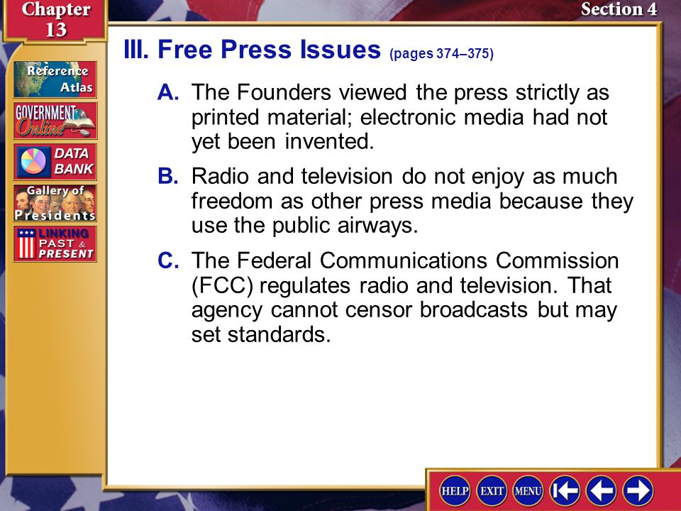 Section 4-7 A.The Founders viewed the press strictly as printed material; electronic media had not yet been invented. III.Free Press Issues (pages 374