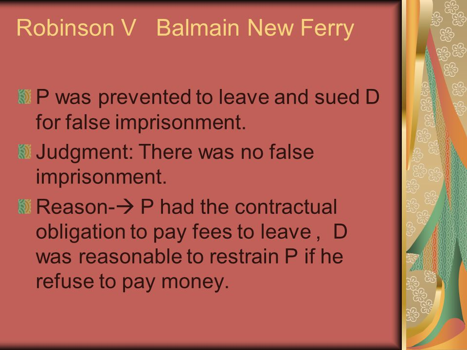 Robinson V Balmain New Ferry P was prevented to leave and sued D for false imprisonment.