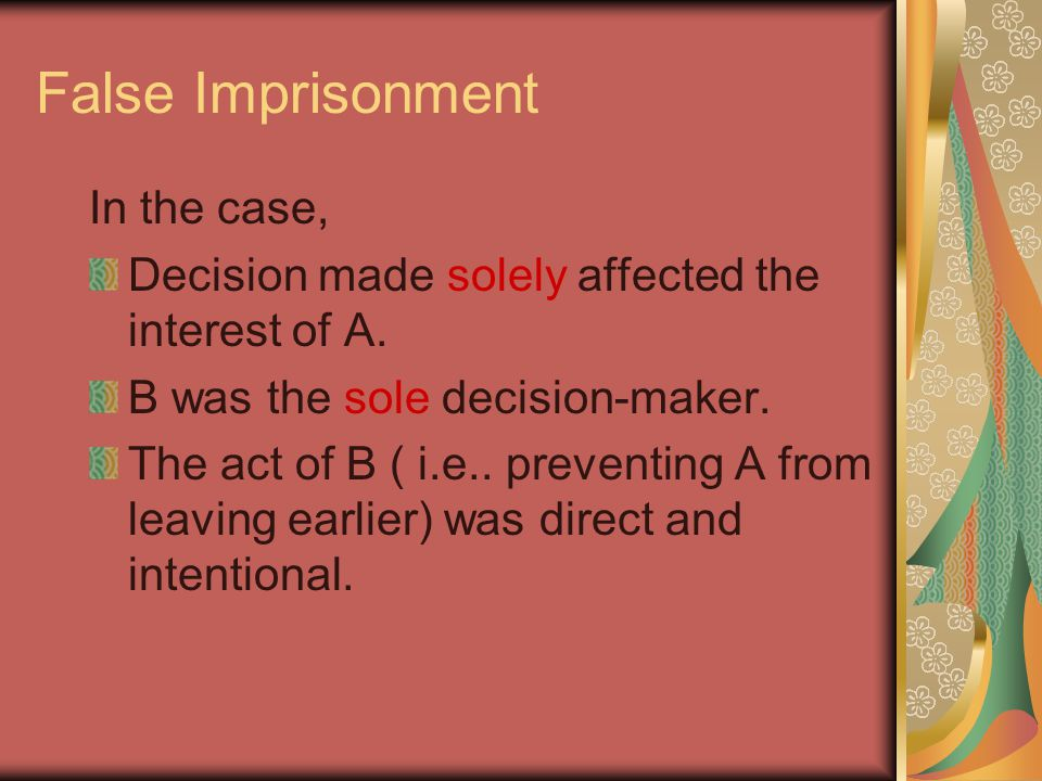 False Imprisonment In the case, Decision made solely affected the interest of A.