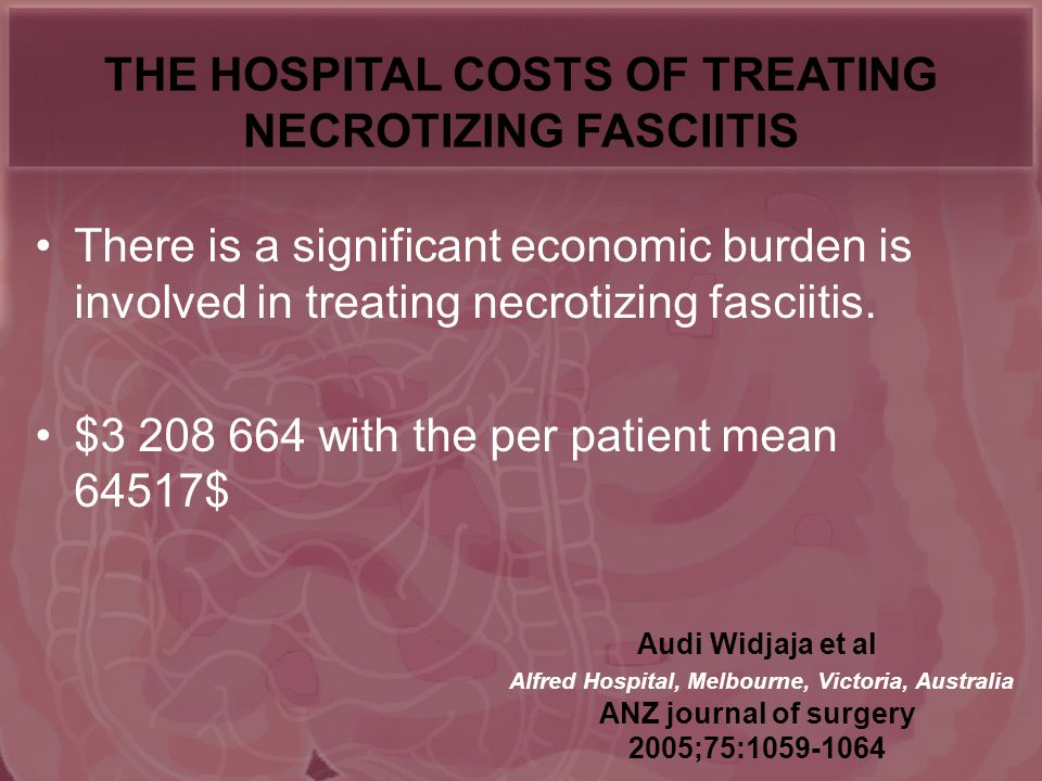 There is a significant economic burden is involved in treating necrotizing fasciitis.