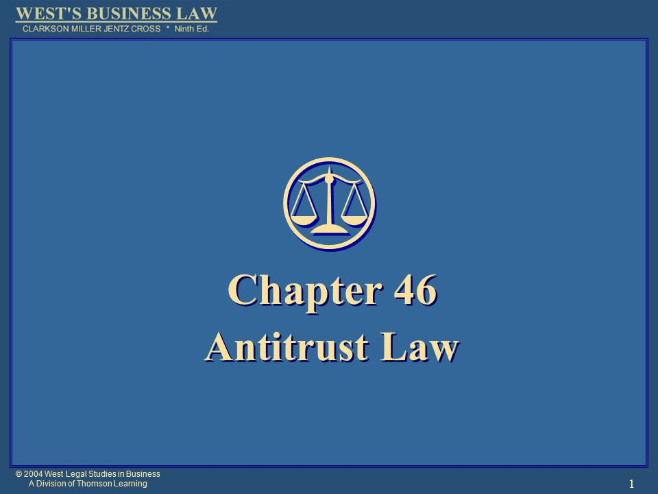 © 2004 West Legal Studies in Business A Division of Thomson Learning 1 Chapter 46 Antitrust Law Chapter 46 Antitrust Law