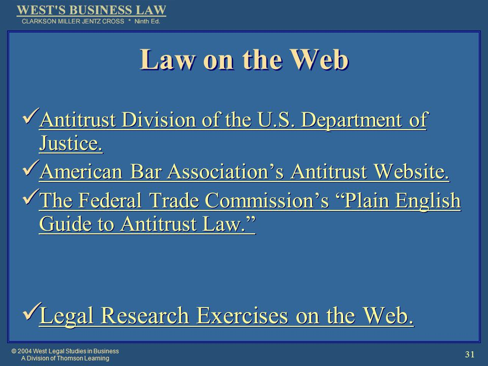 © 2004 West Legal Studies in Business A Division of Thomson Learning 31 Law on the Web Antitrust Division of the U.S.