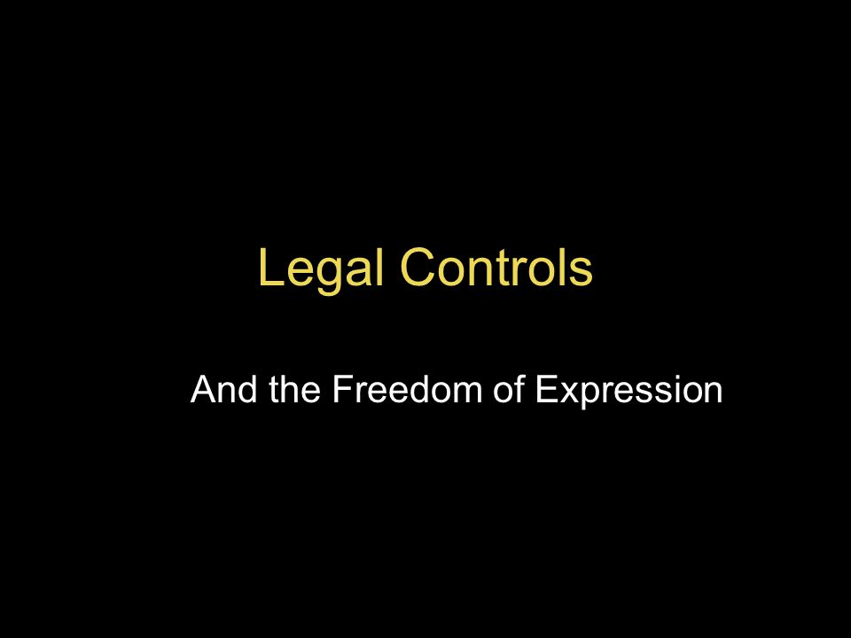 Legal Controls And the Freedom of Expression
