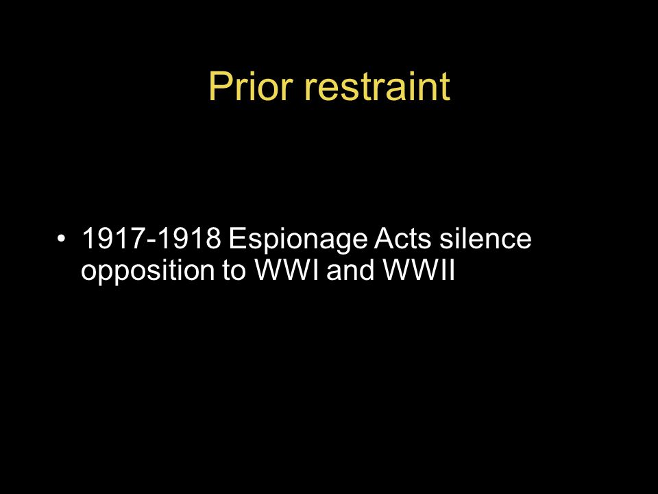 Prior restraint 1917-1918 Espionage Acts silence opposition to WWI and WWII