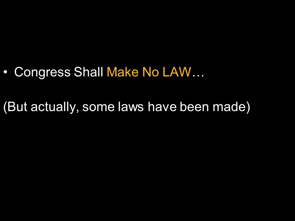 Congress Shall Make No LAW… (But actually, some laws have been made)