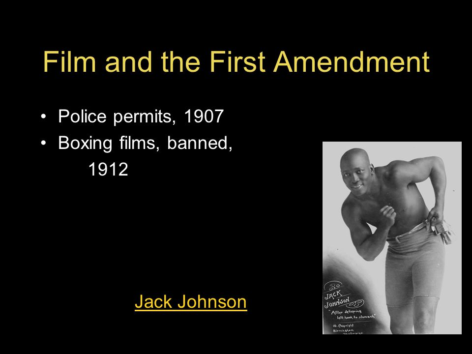 Film and the First Amendment Police permits, 1907 Boxing films, banned, 1912 Jack Johnson