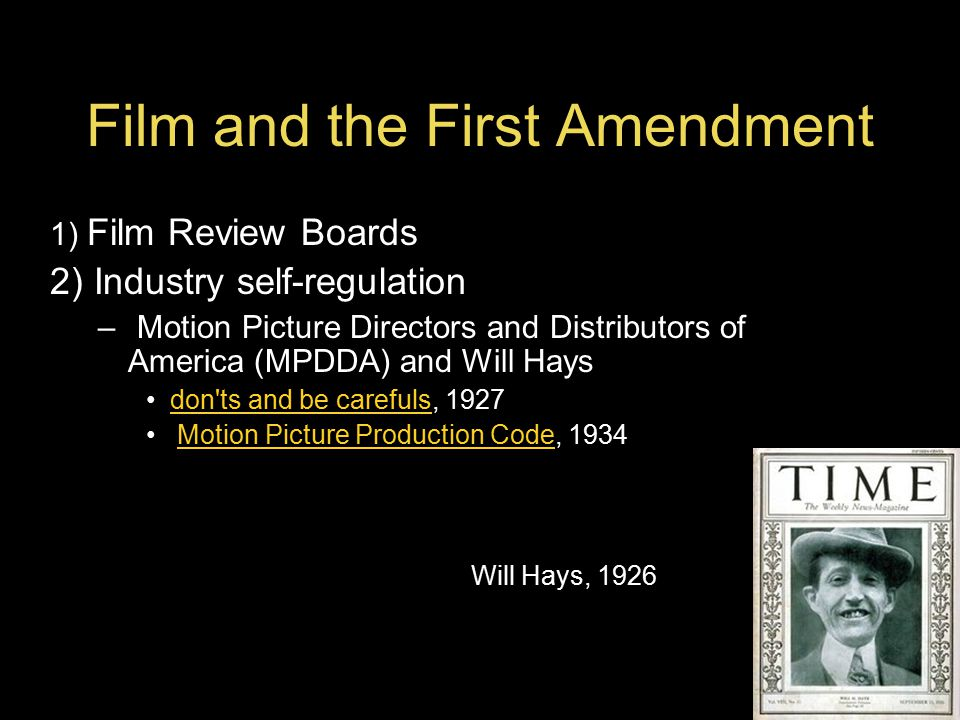 Film and the First Amendment 1) Film Review Boards 2) Industry self-regulation – Motion Picture Directors and Distributors of America (MPDDA) and Will Hays don ts and be carefuls, 1927don ts and be carefuls Motion Picture Production Code, 1934Motion Picture Production Code Will Hays, 1926