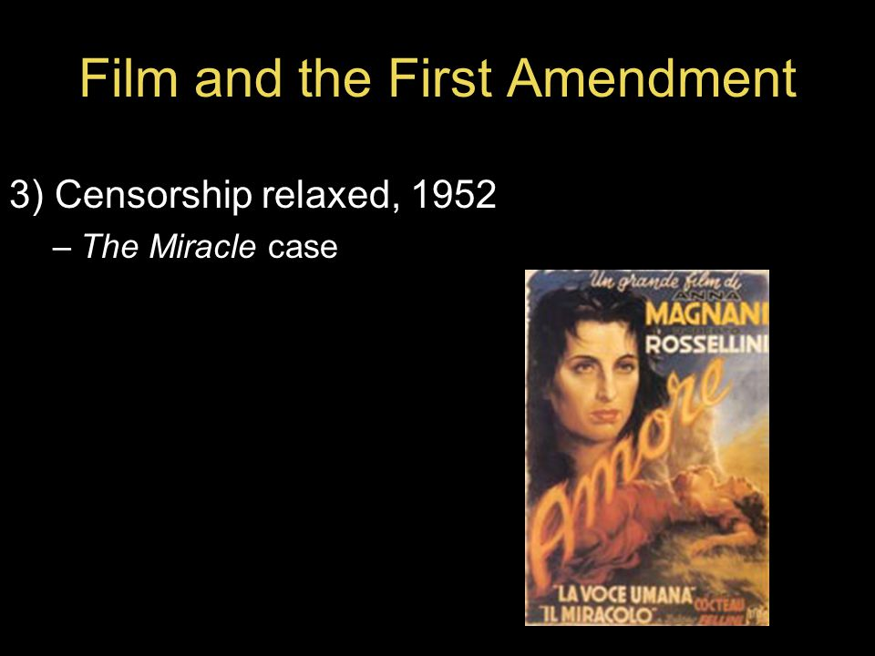 Film and the First Amendment 3) Censorship relaxed, 1952 –The Miracle case