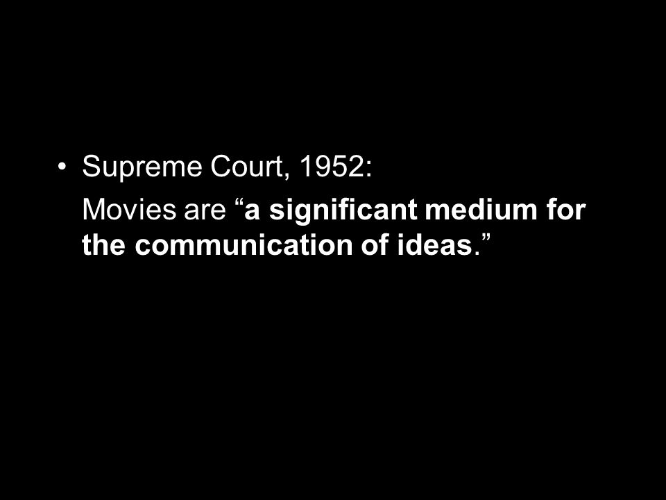 Supreme Court, 1952: Movies are a significant medium for the communication of ideas.