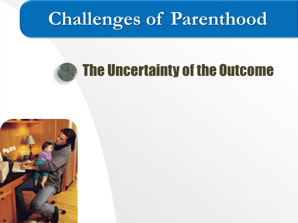 The Uncertainty of the Outcome Challenges of Parenthood