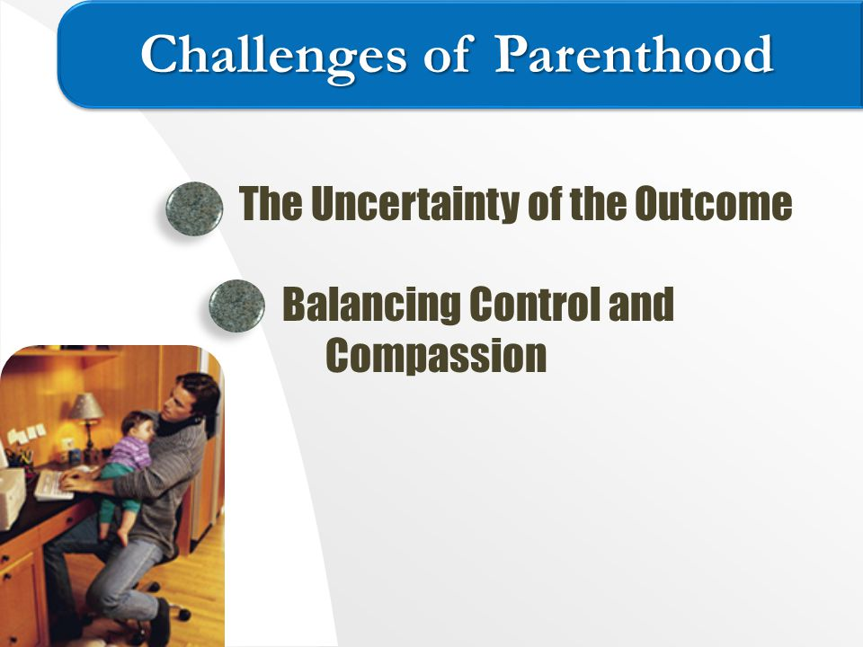The Uncertainty of the Outcome Balancing Control and Compassion Challenges of Parenthood