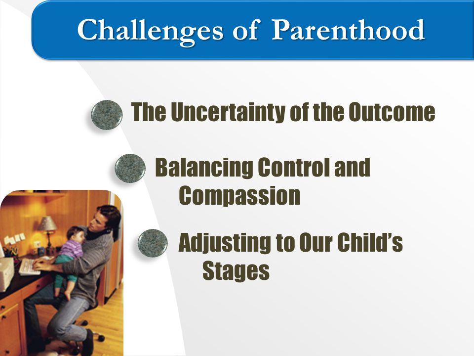 The Uncertainty of the Outcome Balancing Control and Compassion Adjusting to Our Child's Stages Challenges of Parenthood