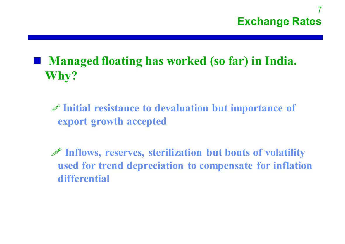 7 Exchange Rates Managed floating has worked (so far) in India.