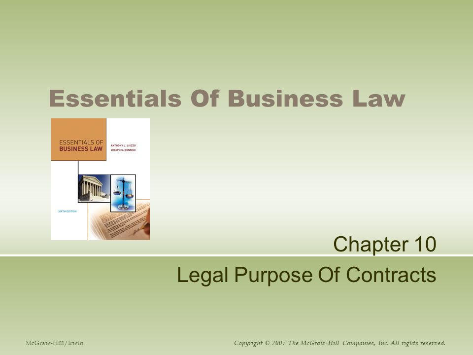 Essentials Of Business Law Chapter 10 Legal Purpose Of Contracts McGraw-Hill/Irwin Copyright © 2007 The McGraw-Hill Companies, Inc.