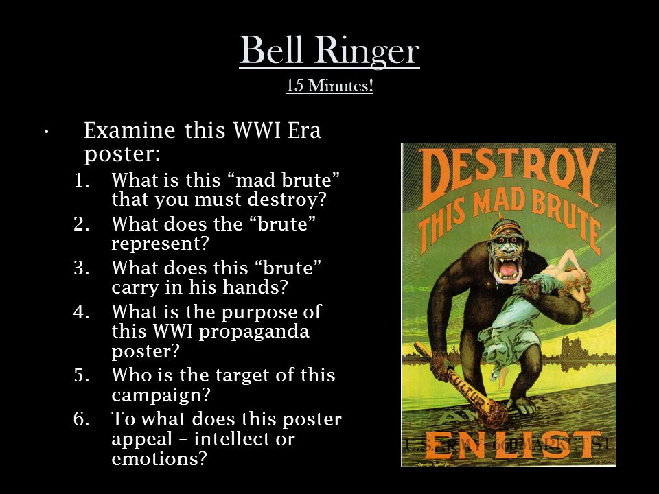 "Bell Ringer 15 Minutes! Examine this WWI Era poster: 1.What is this ""mad brute"" that you must destroy? 2.What does the ""brute"" represent? 3.What does"