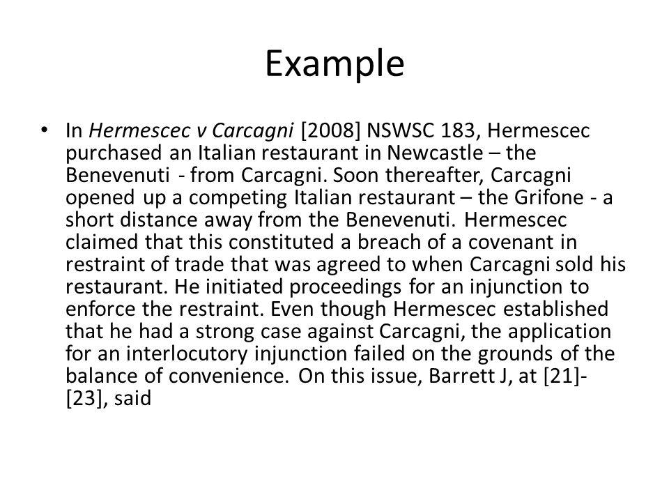 Example In Hermescec v Carcagni [2008] NSWSC 183, Hermescec purchased an Italian restaurant in Newcastle – the Benevenuti - from Carcagni.