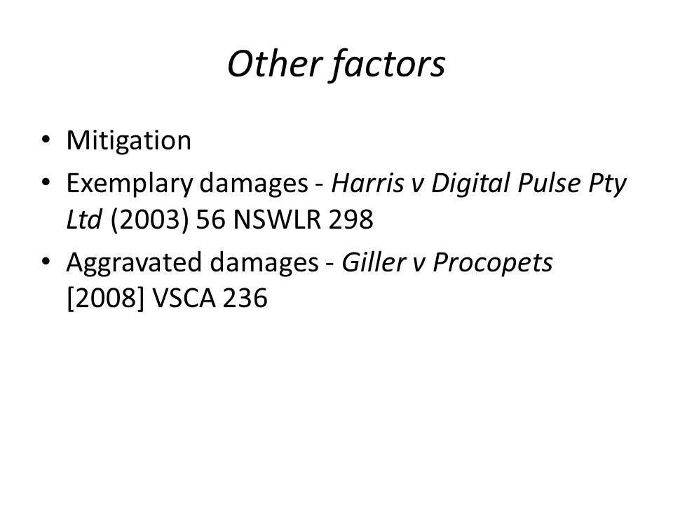 Other factors Mitigation Exemplary damages - Harris v Digital Pulse Pty Ltd (2003) 56 NSWLR 298 Aggravated damages - Giller v Procopets [2008] VSCA 236