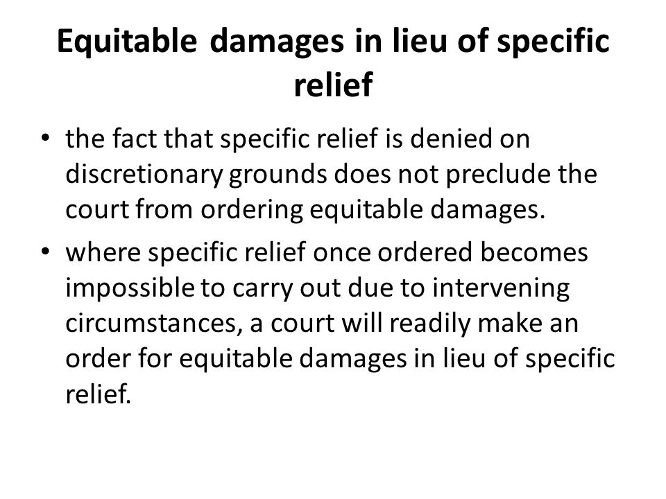 Equitable damages in lieu of specific relief the fact that specific relief is denied on discretionary grounds does not preclude the court from ordering equitable damages.