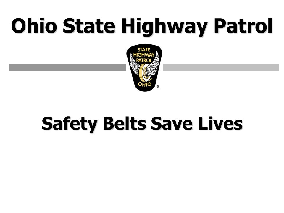 Ohio State Highway Patrol Safety Belts Save Lives