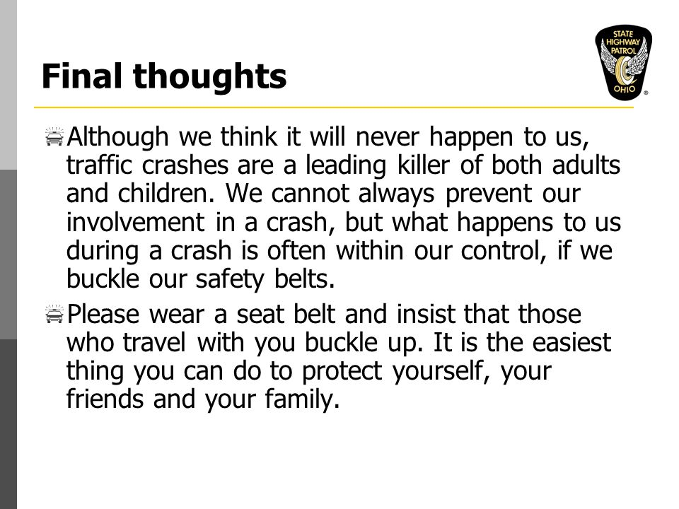 Final thoughts  Although we think it will never happen to us, traffic crashes are a leading killer of both adults and children.